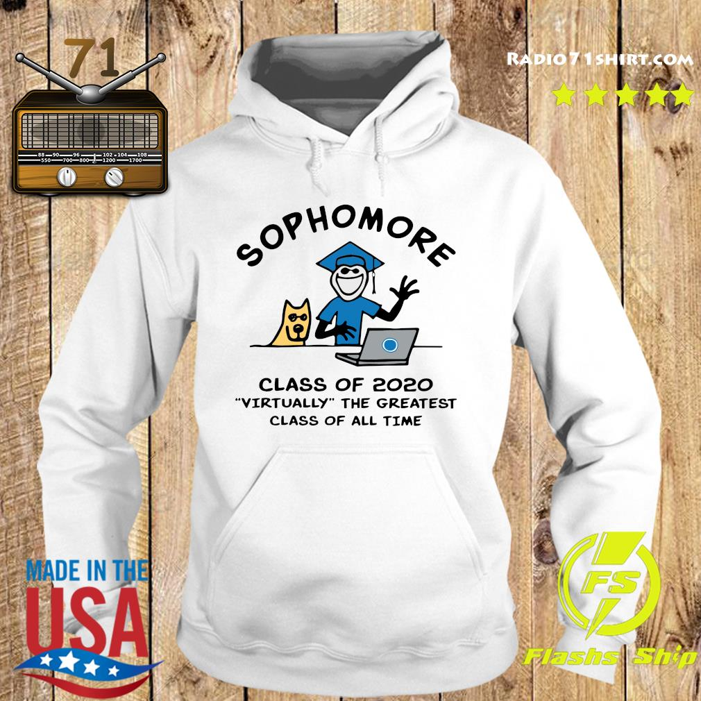 Sophomore Class Of 2020 Virtually The Greatest Class Of All Time Shirt Hoodie