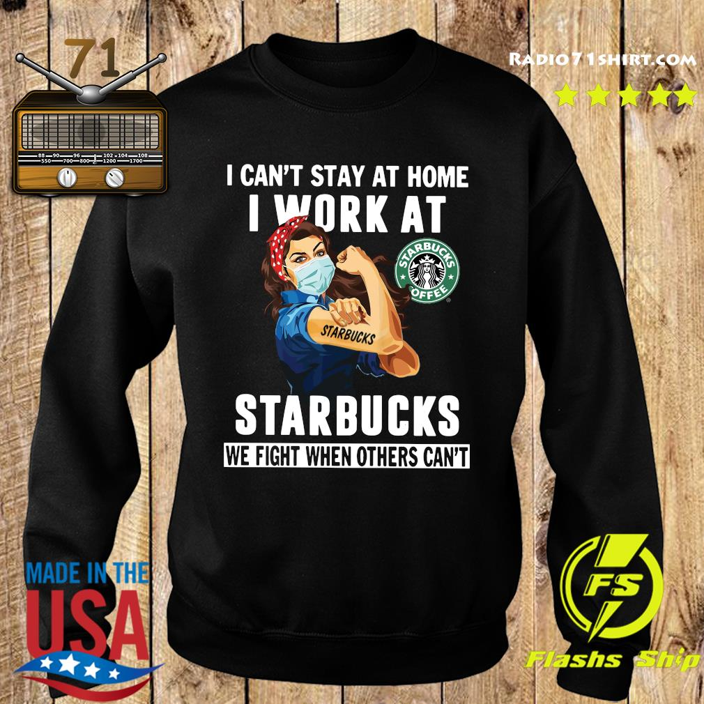 Strong Woman Face Mask I Can't Stay At Home I Work At Starbucks We Fight When Others Can't Shirt Sweater