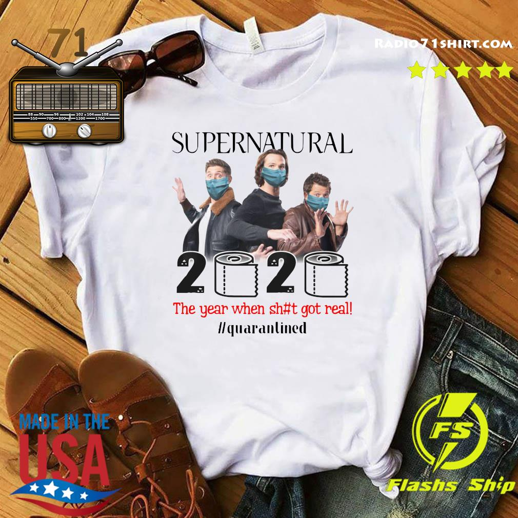 Supernatural 2020 The Year When Shit Got Real Quarantined Shirt