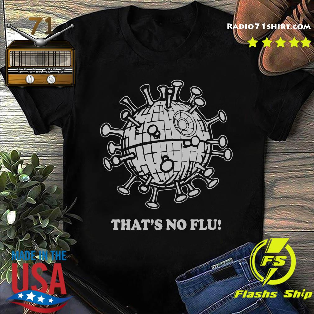 That's No Flu Coronavirus Shirt