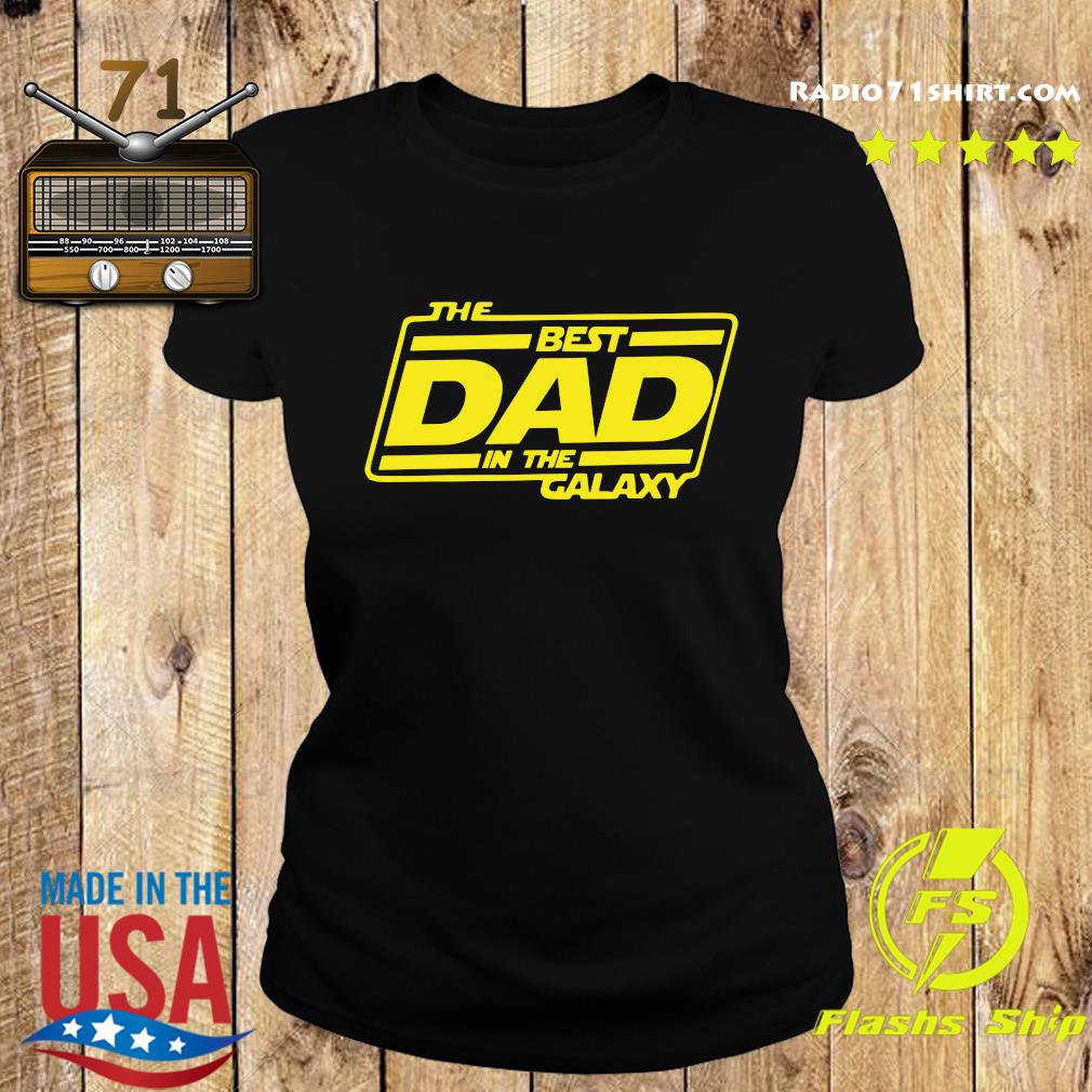 The Best Dad In The Galaxy Shirt Ladies tee