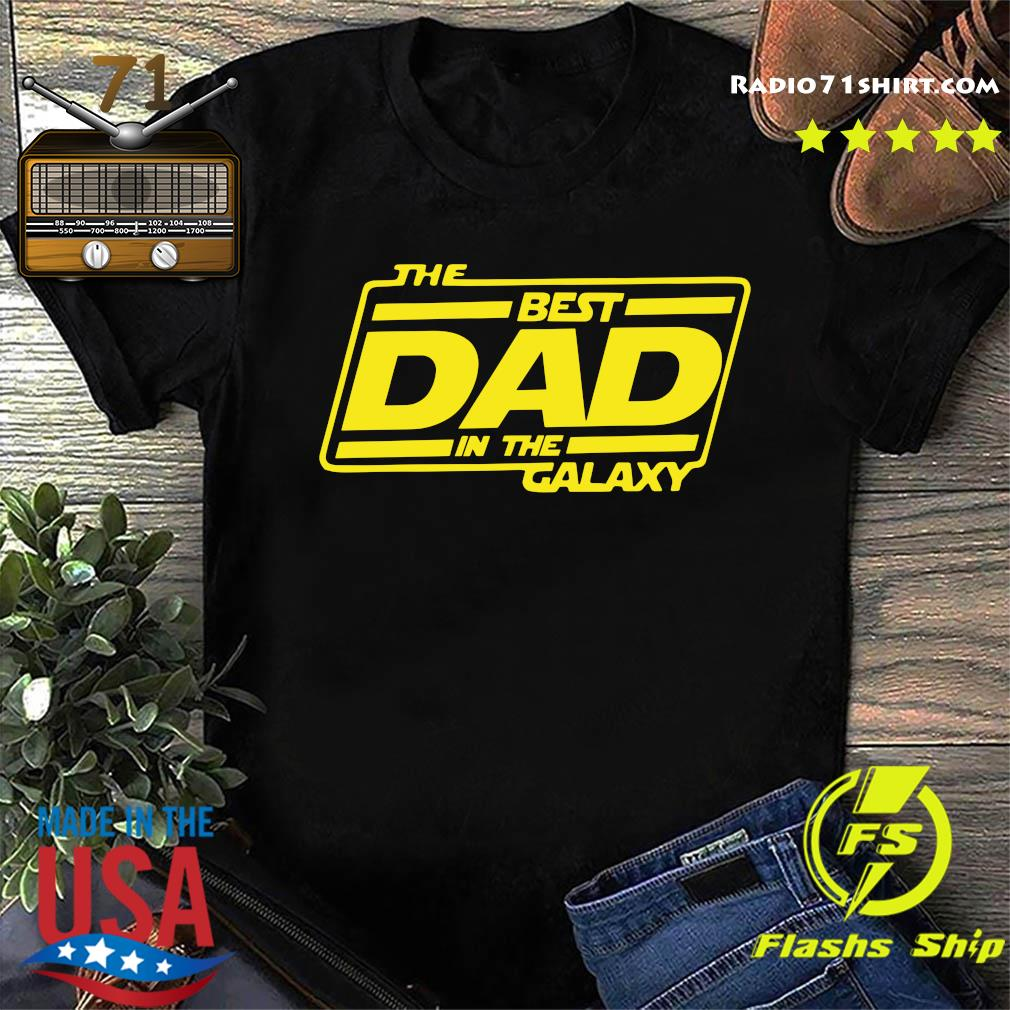 The Best Dad In The Galaxy Shirt