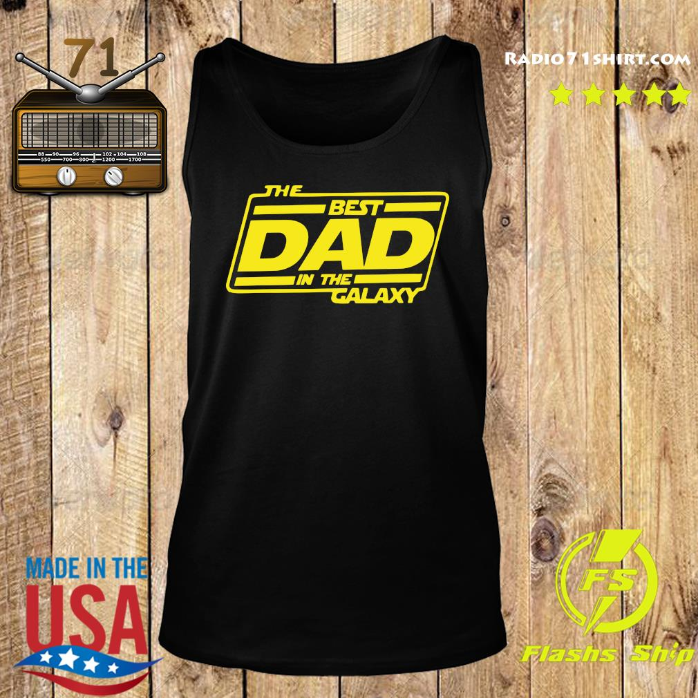 The Best Dad In The Galaxy Shirt Tank top