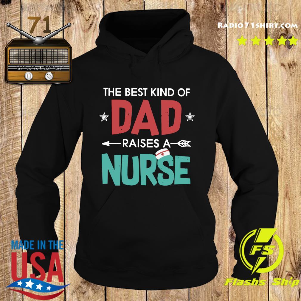 The Best Kind Of Dad Raises A Nurse Shirt Hoodie