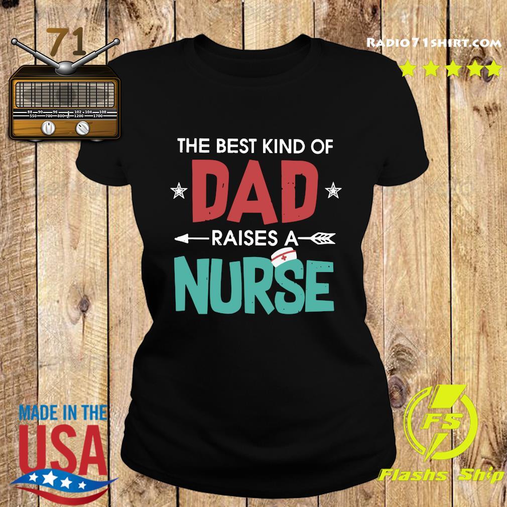 The Best Kind Of Dad Raises A Nurse Shirt Ladies tee