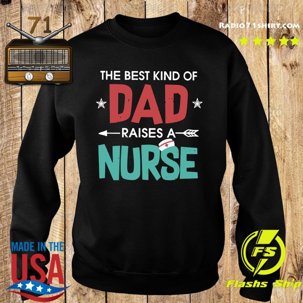 The Best Kind Of Dad Raises A Nurse Shirt Sweater