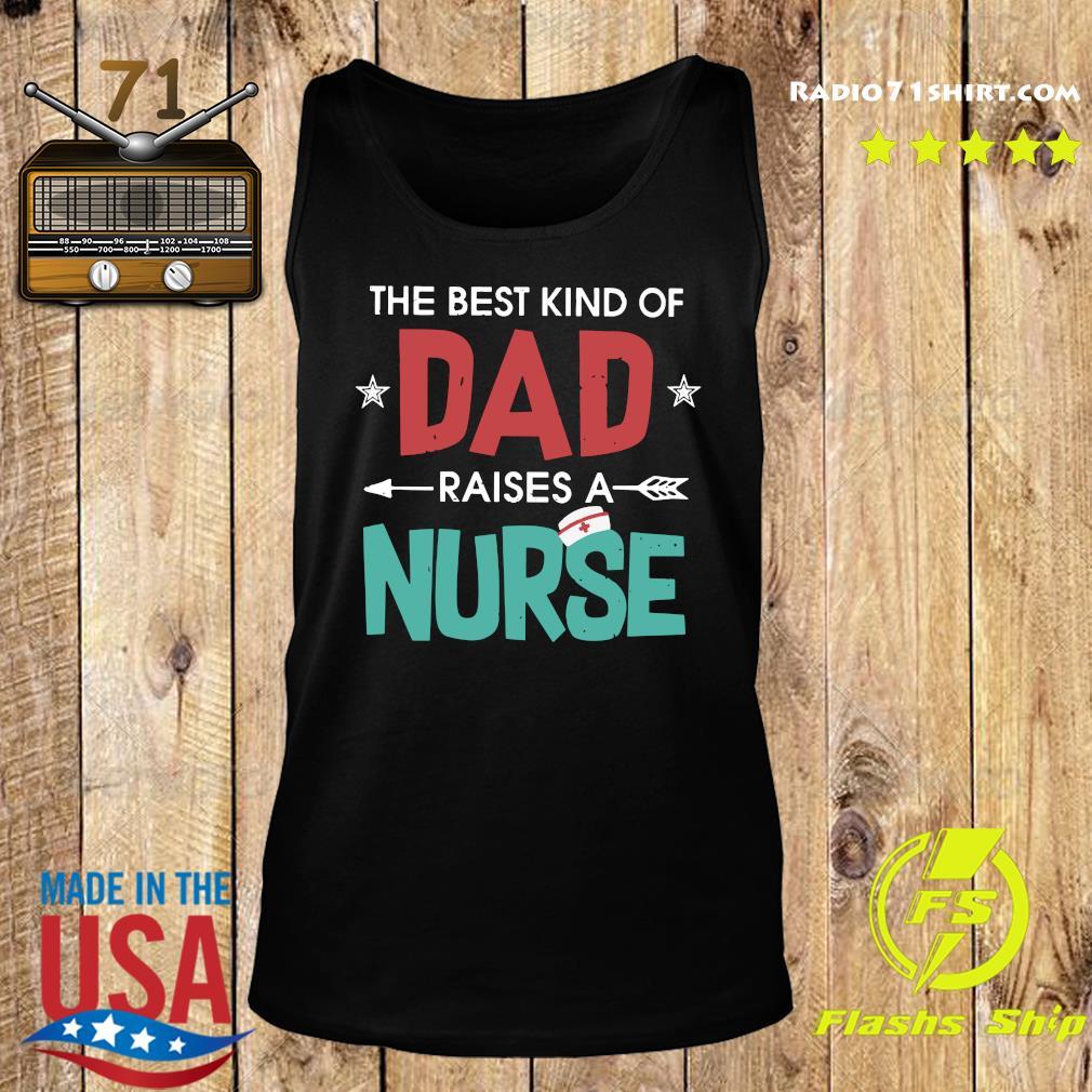 The Best Kind Of Dad Raises A Nurse Shirt Tank top