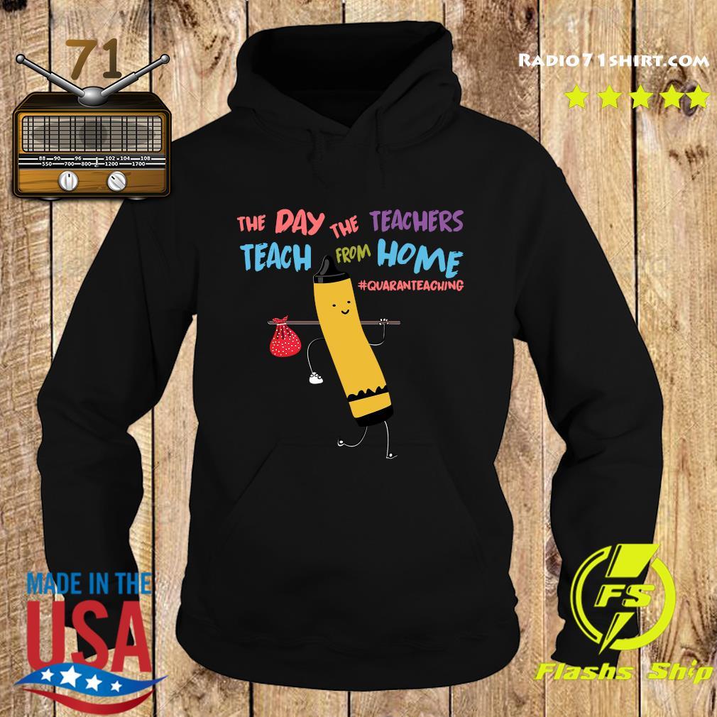 The Day The Teachers Teach From Home Quaranteaching Shirt Hoodie