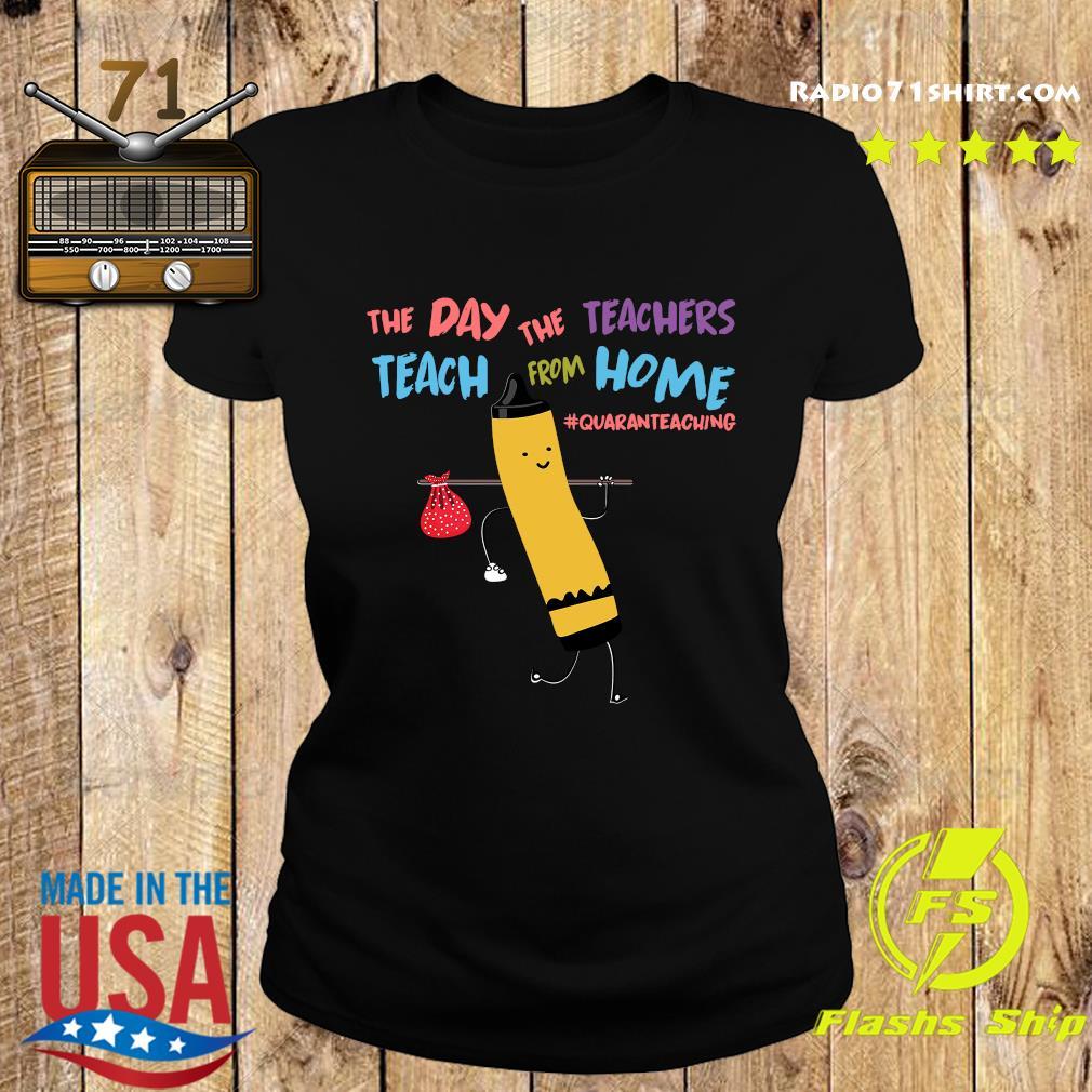 The Day The Teachers Teach From Home Quaranteaching Shirt Ladies tee