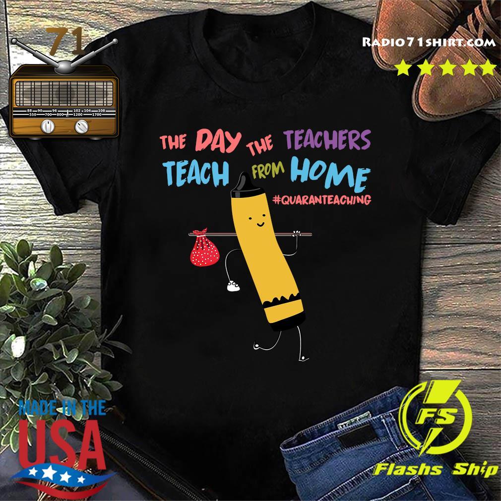 The Day The Teachers Teach From Home Quaranteaching Shirt