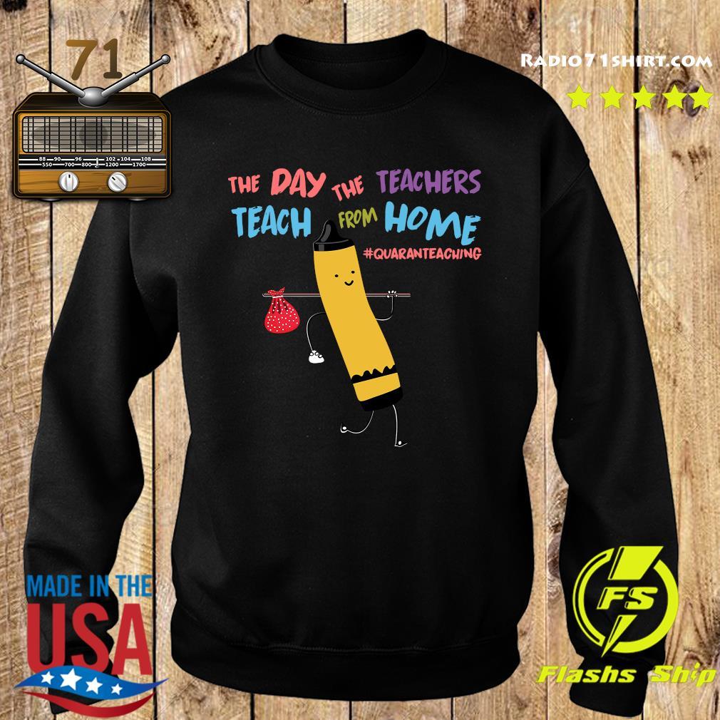 The Day The Teachers Teach From Home Quaranteaching Shirt Sweater