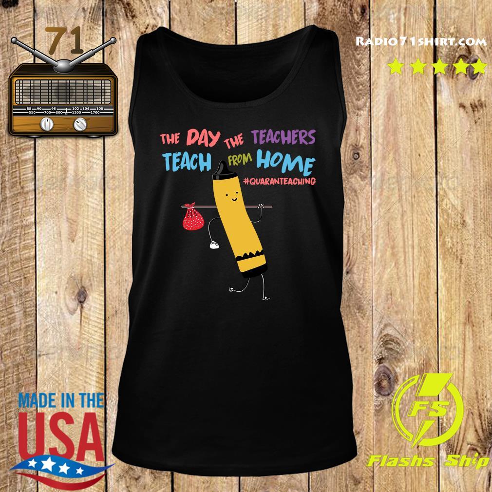 The Day The Teachers Teach From Home Quaranteaching Shirt Tank top
