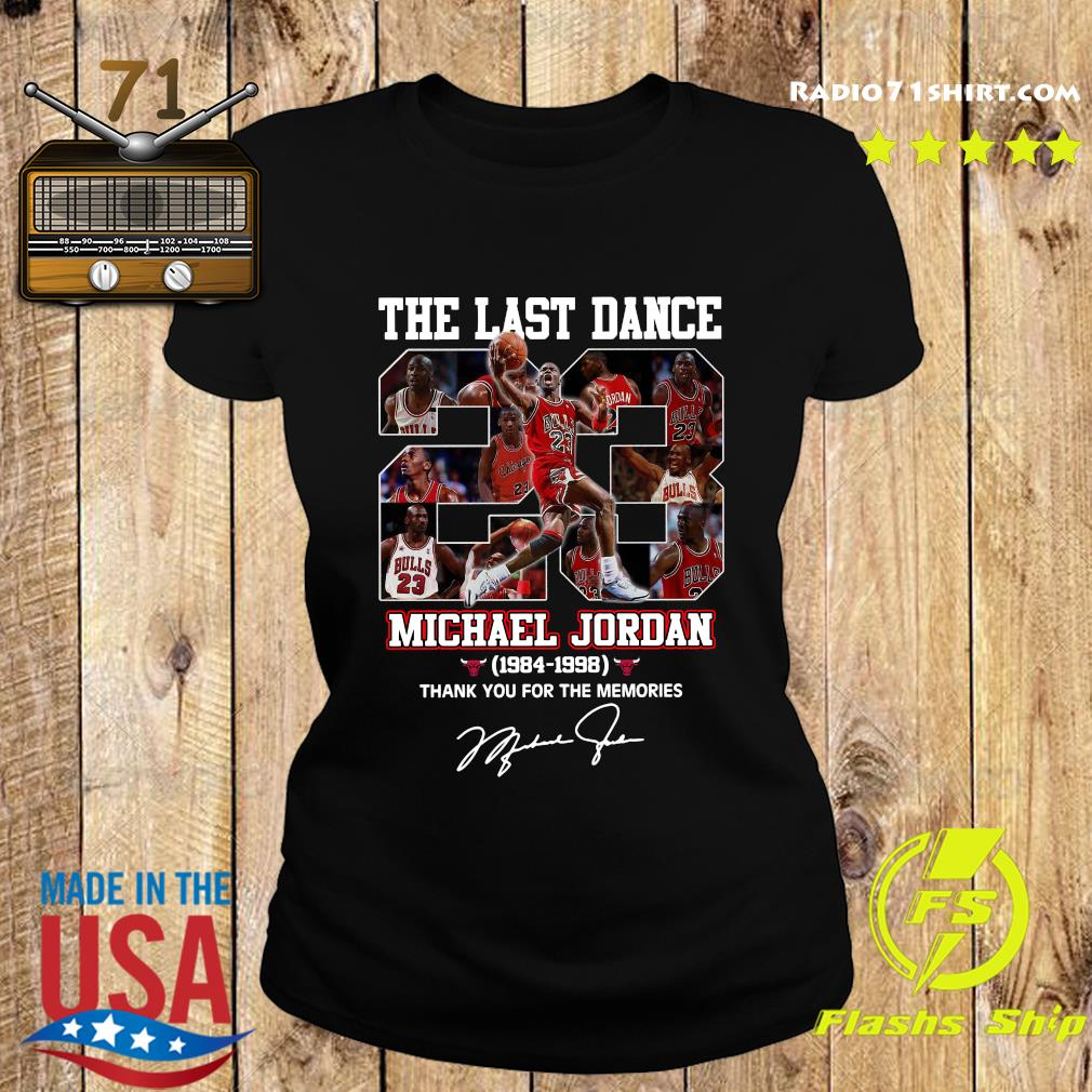 The Last Dance 23 Michael Jordan 1984 1998 Thank You For The Memories Signature Shirt Ladies tee