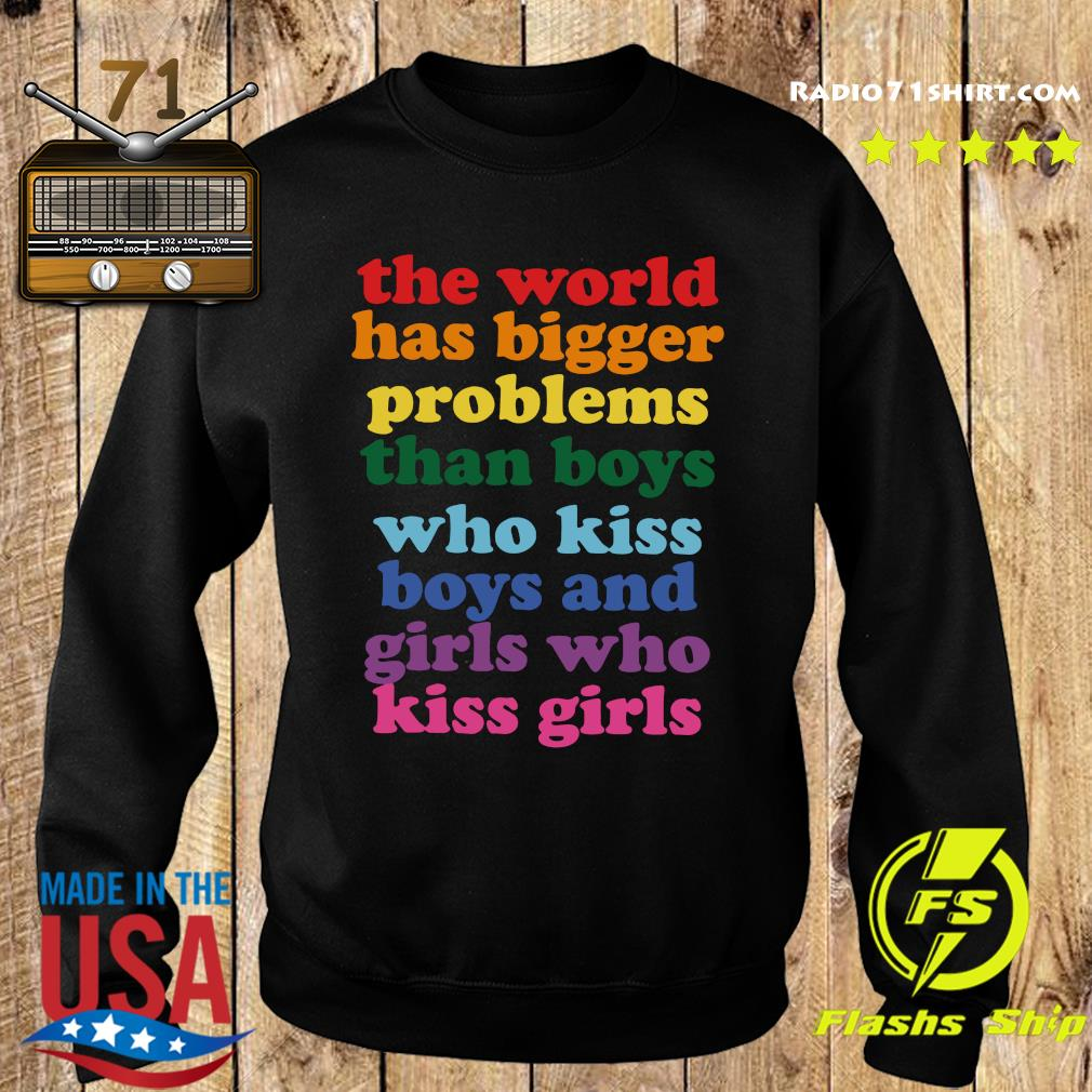 The World Has Bigger Problems Than Boys Who Kiss Boys And Girls Who Kiss Girls Shirt Sweater