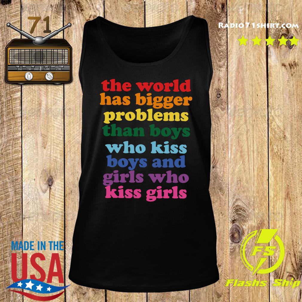 The World Has Bigger Problems Than Boys Who Kiss Boys And Girls Who Kiss Girls Shirt Tank top