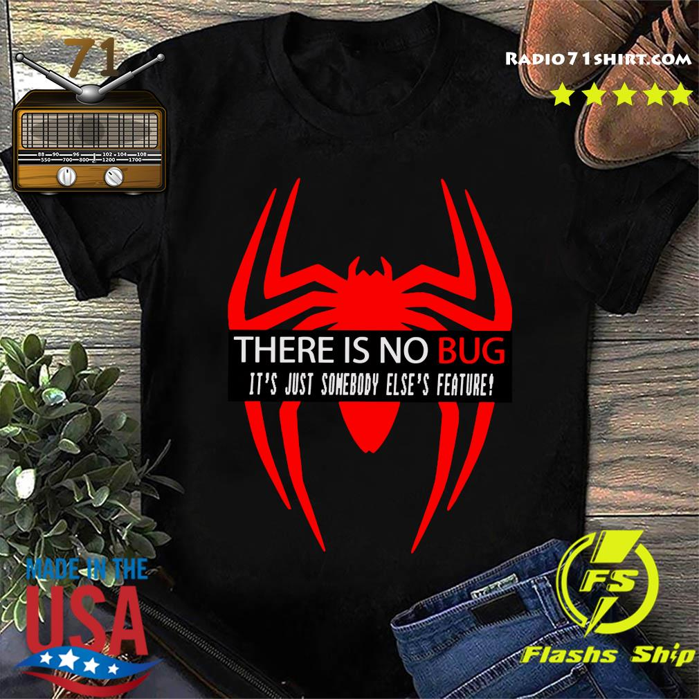 There Is No Bug It's Just Somebody Else_'s Feature Shirt