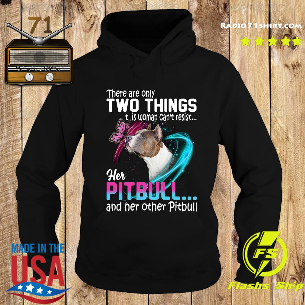 They are only two things it is woman can't resist her pitbull and her other pitbull s Hoodie