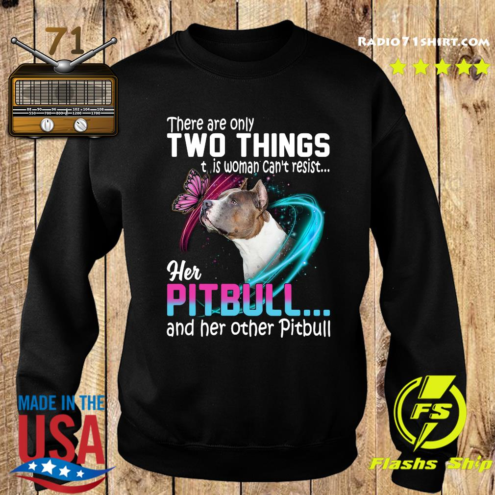 They are only two things it is woman can't resist her pitbull and her other pitbull s Sweater