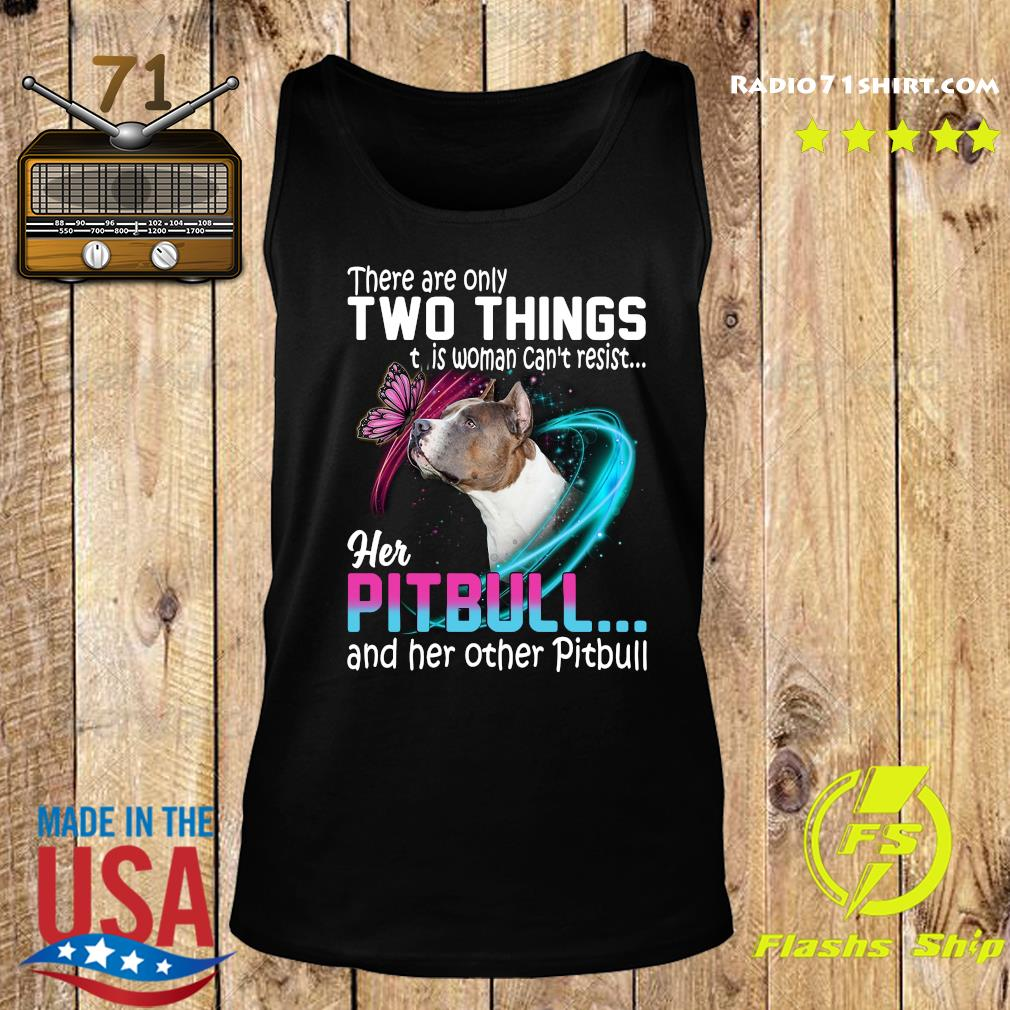 They are only two things it is woman can't resist her pitbull and her other pitbull s Tank top