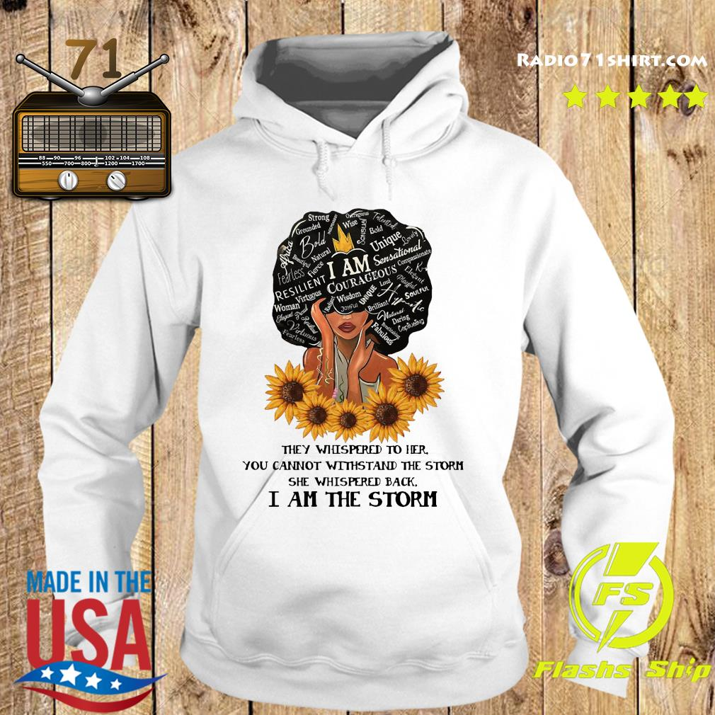 They Whispered To Her You Can't Withstand The Storm She Whispered Back I Am The Storm Shirt Hoodie