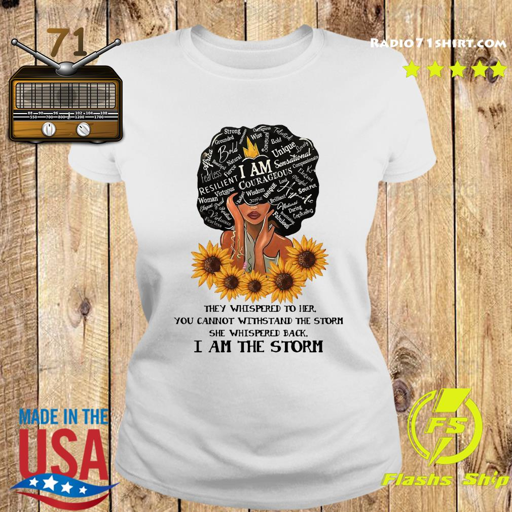 They Whispered To Her You Can't Withstand The Storm She Whispered Back I Am The Storm Shirt Ladies tee