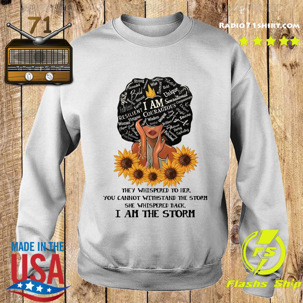 They Whispered To Her You Can't Withstand The Storm She Whispered Back I Am The Storm Shirt Sweater
