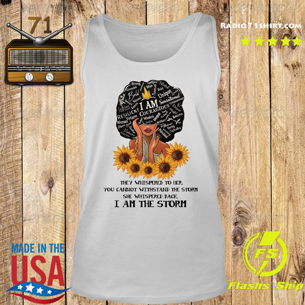 They Whispered To Her You Can't Withstand The Storm She Whispered Back I Am The Storm Shirt Tank top