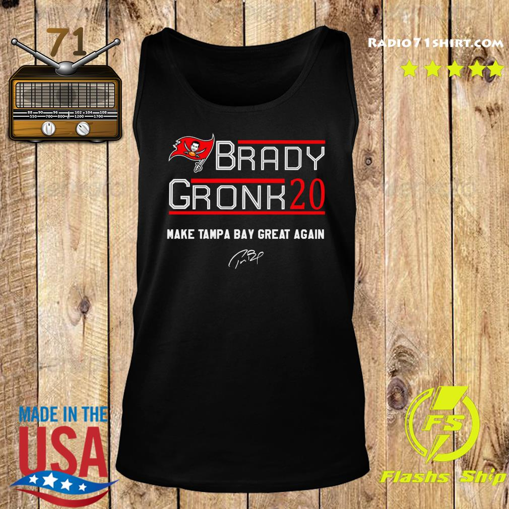Tom Brady Gronk 20 Make Tampa Bay Great Again Shirt Tank top