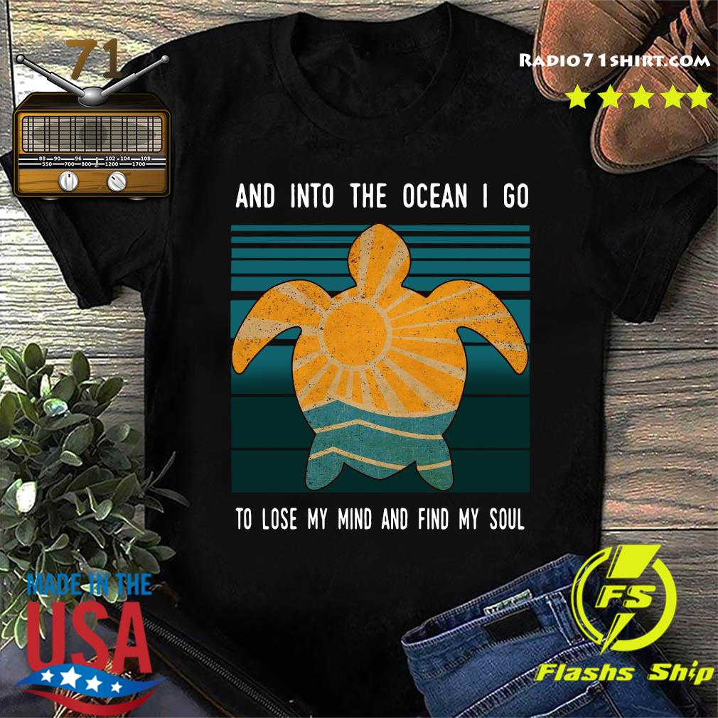 Turtle And Into The Ocean I Go To Lose My Mind And Find My Soul Vintage Shirt