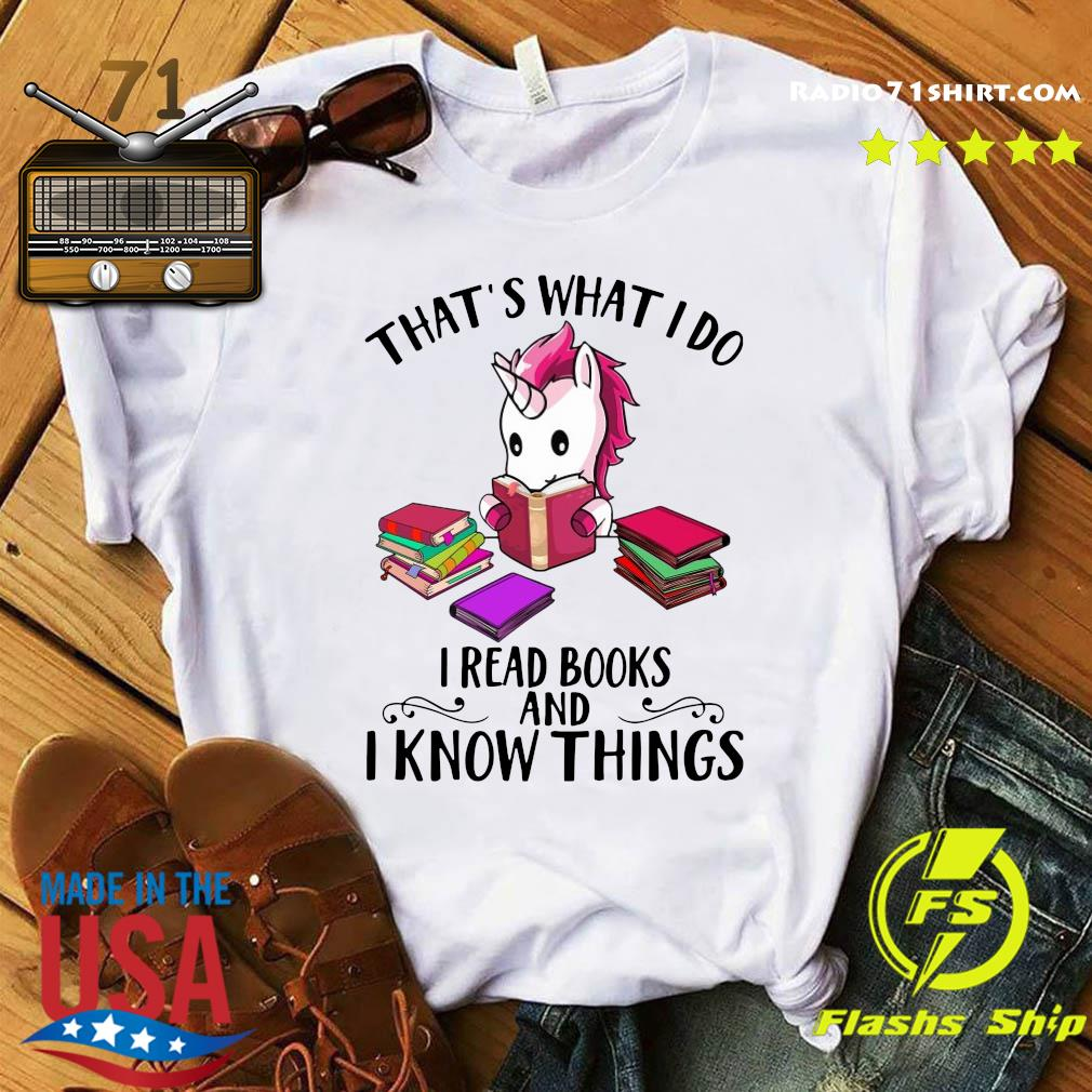Unicorn That's What I Do I Read Books And I Know Things Shirt