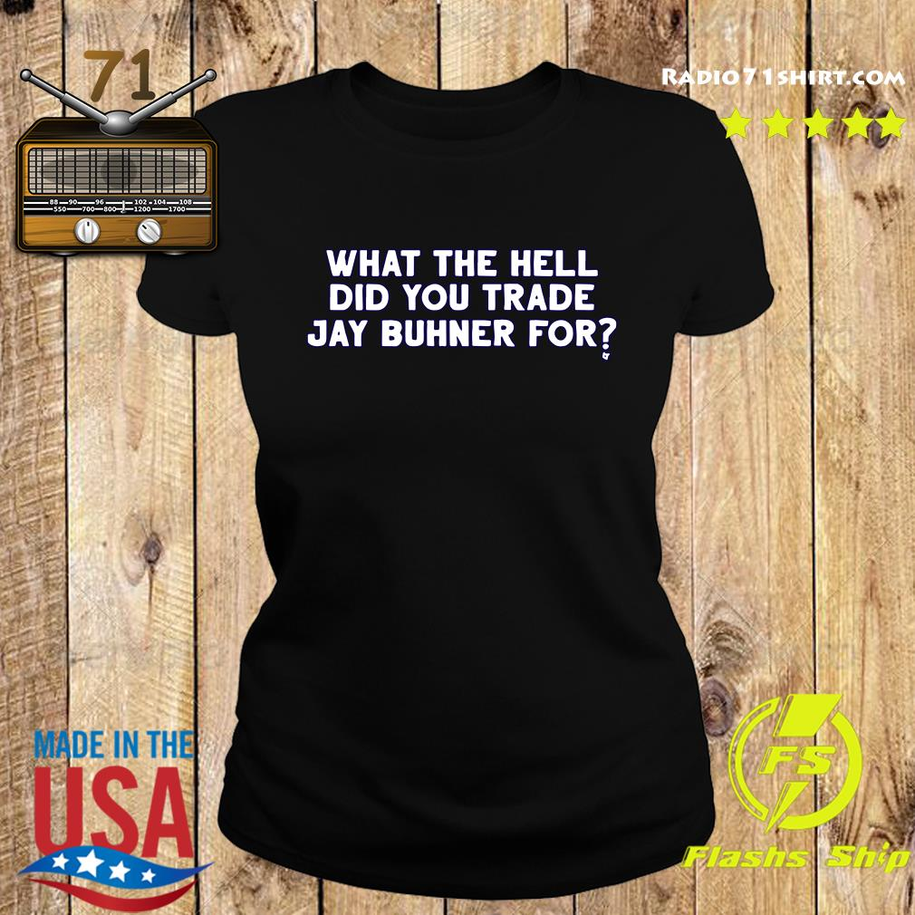 What The Hell Did You Trade Jay Buhner For Shirt Ladies tee