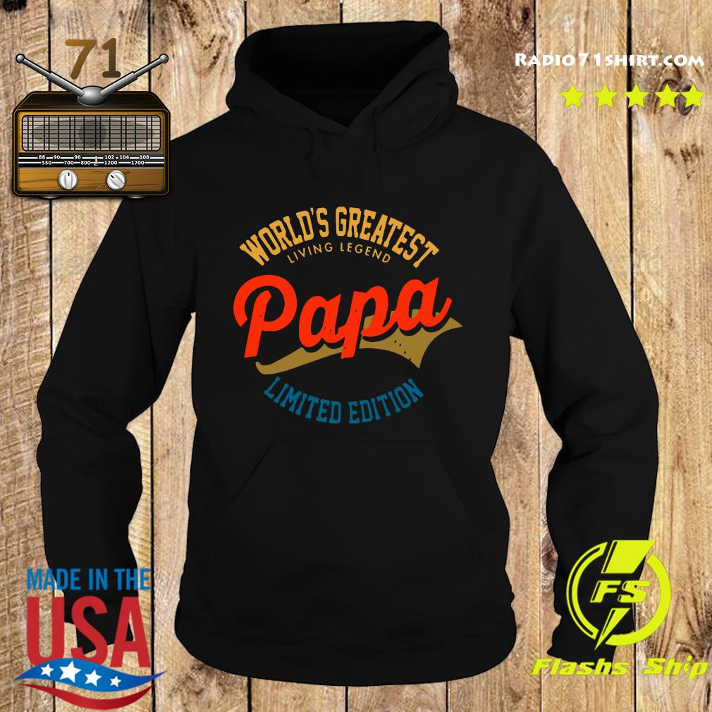World's Greatest Living Legend Papa Limited Edition Shirt Hoodie