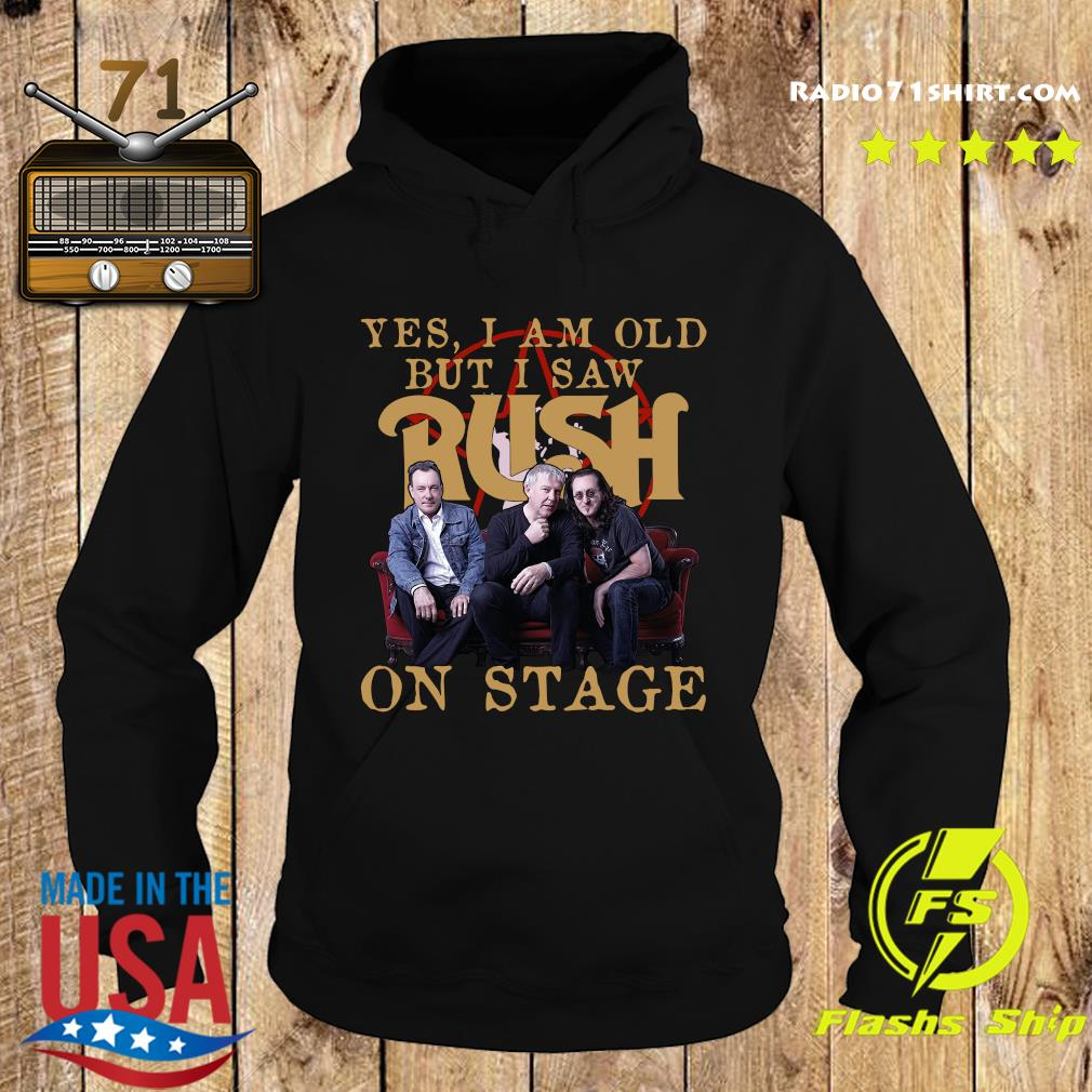 Yes I Am Old But I Saw Rush On Stage Shirt Hoodie