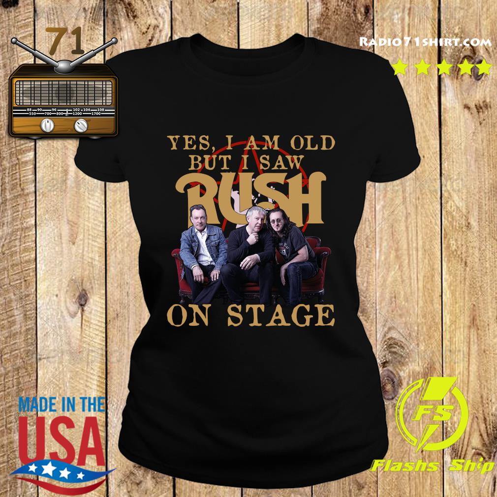 Yes I Am Old But I Saw Rush On Stage Shirt Ladies tee