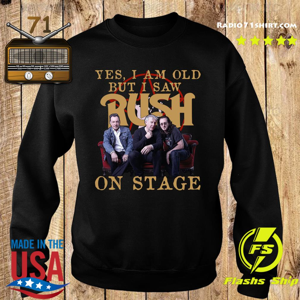Yes I Am Old But I Saw Rush On Stage Shirt Sweater