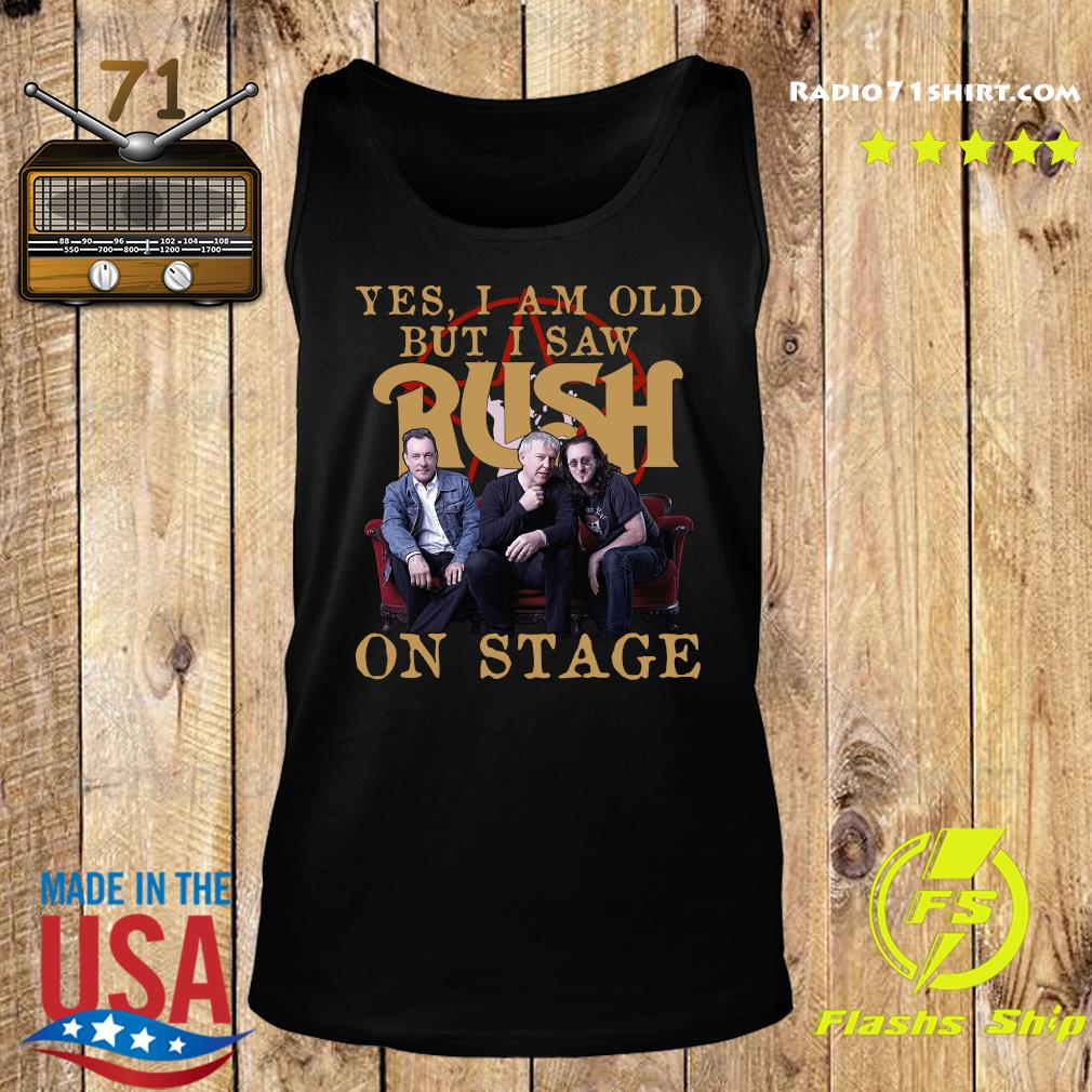 Yes I Am Old But I Saw Rush On Stage Shirt Tank top