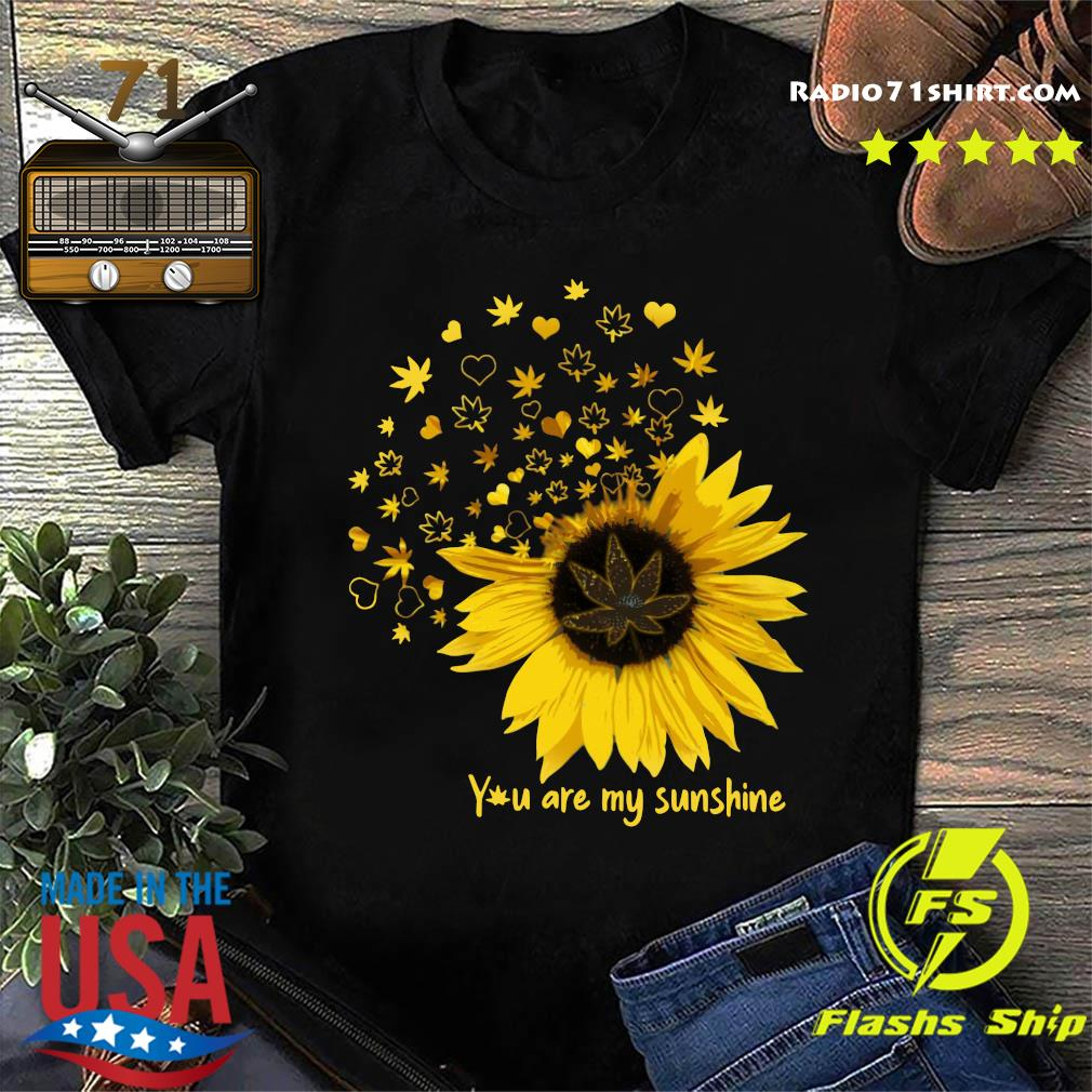 You Are My Sunshine Love Weed Shirt