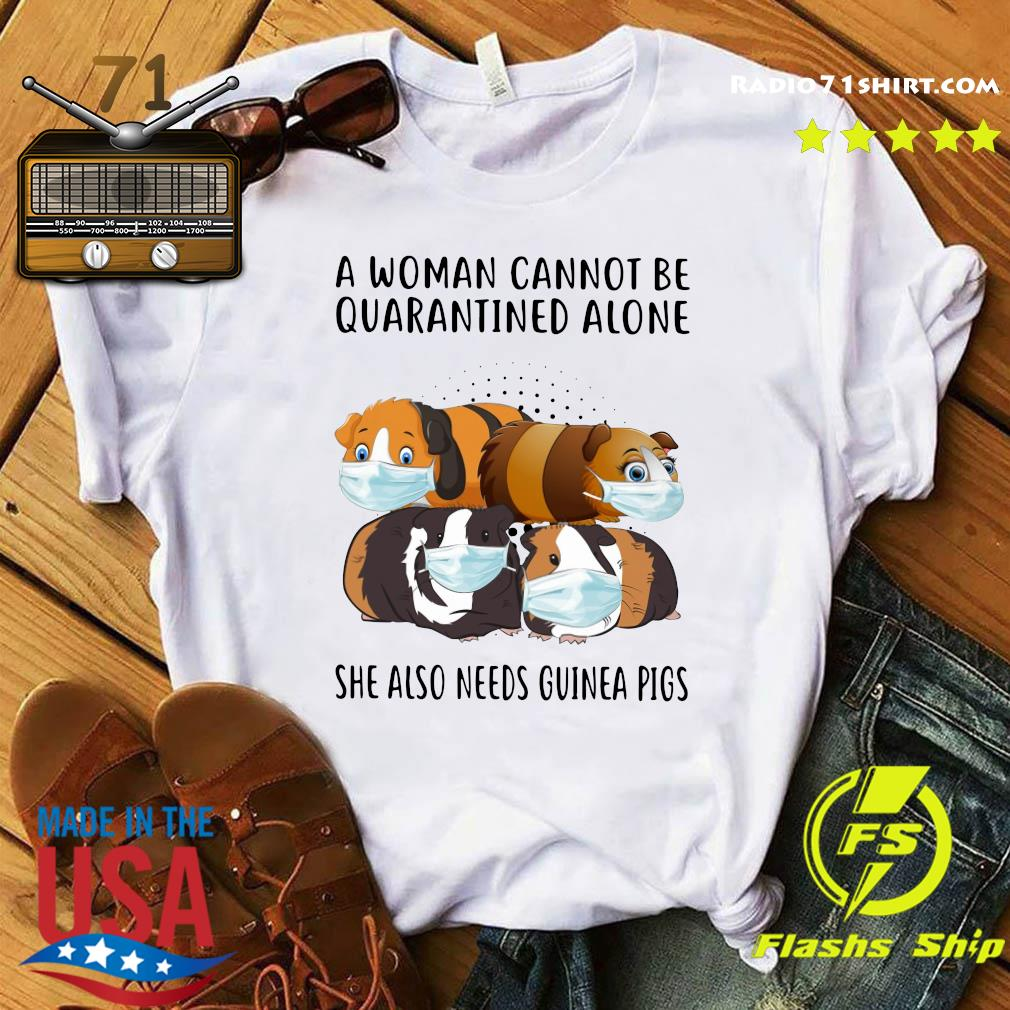 Cats A Woman Cannot Be Quarantined Alone She Also Needs Guinea Pigs Shirt