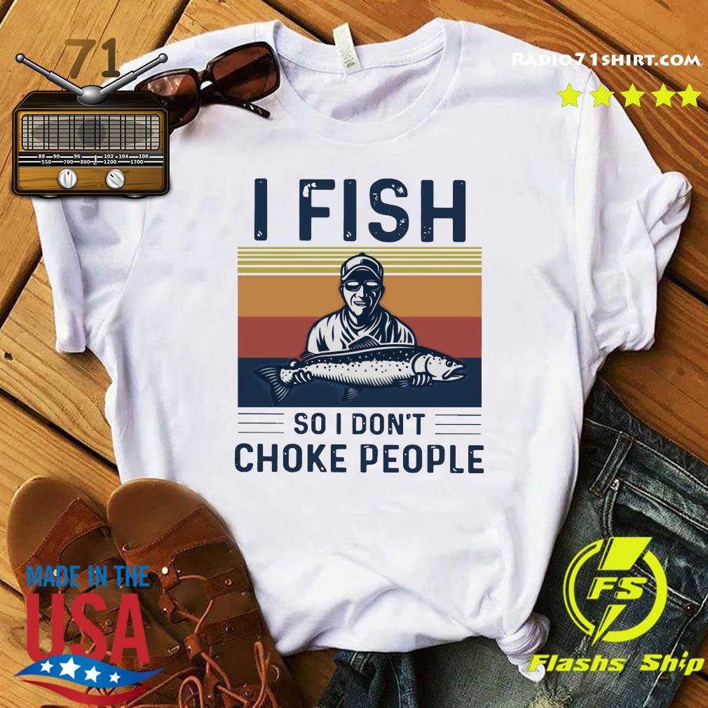 Fishing Man I Fish So I Don't Choke People Vintage Retro Shirt
