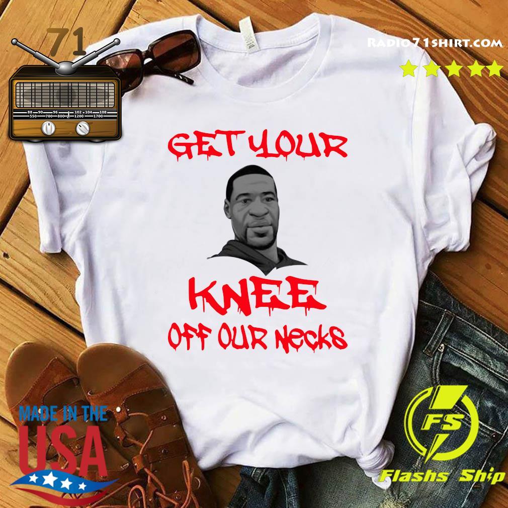 George Floyd Tattoo: Radio71shirt- George Floyd Get Your Knee Off Our Necks