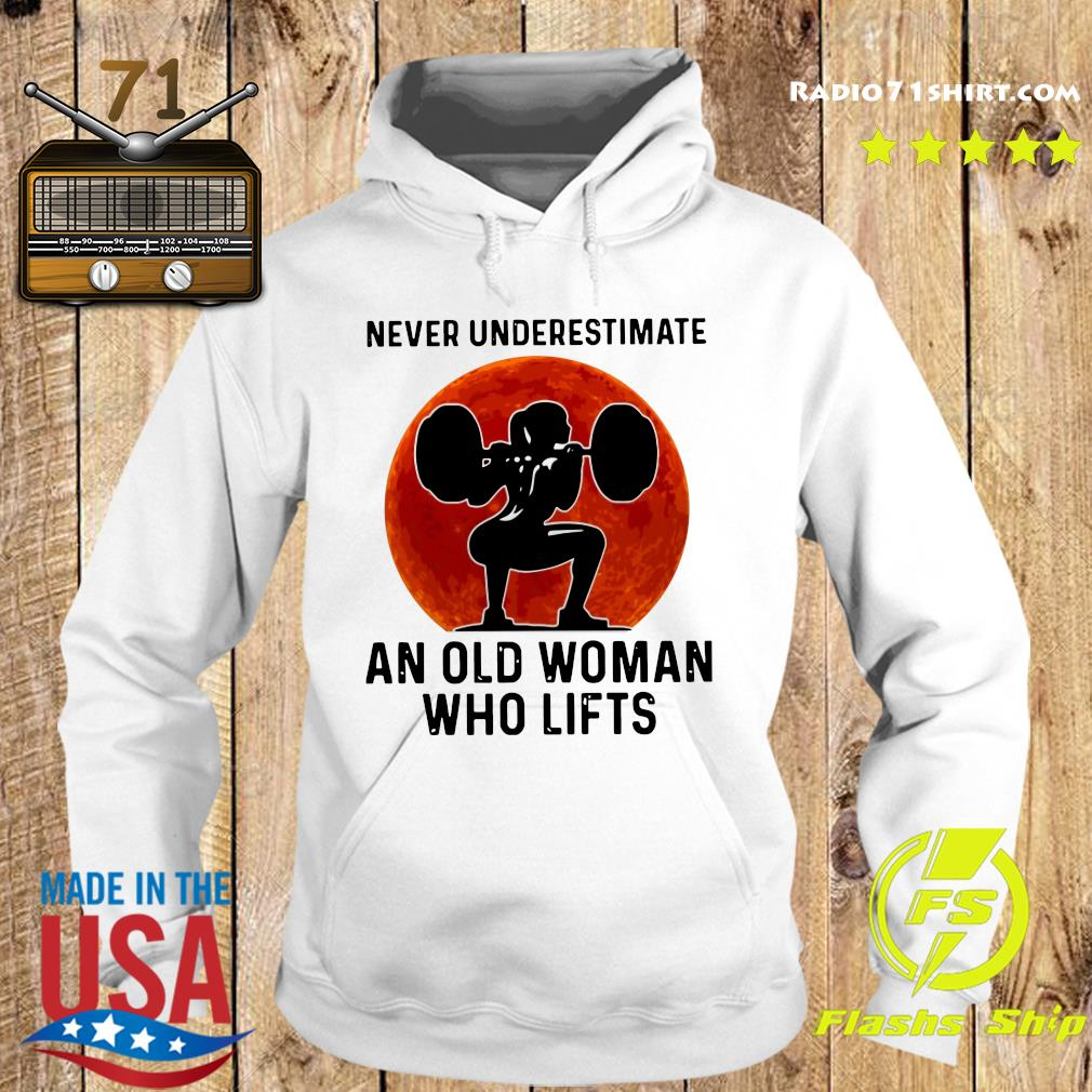 Gym Never Underestimate An Old Woman Who Lifts Moon Shirt Hoodie