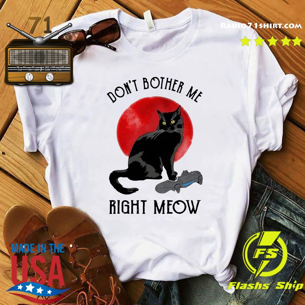Black Cat Don't Bother Me Right Meow Moon Shirt