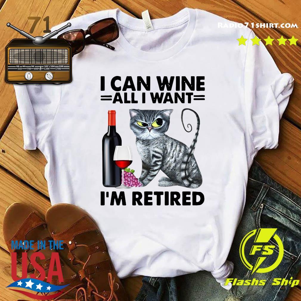 Cat I Can Wine All I Want I'm Retired Shirt