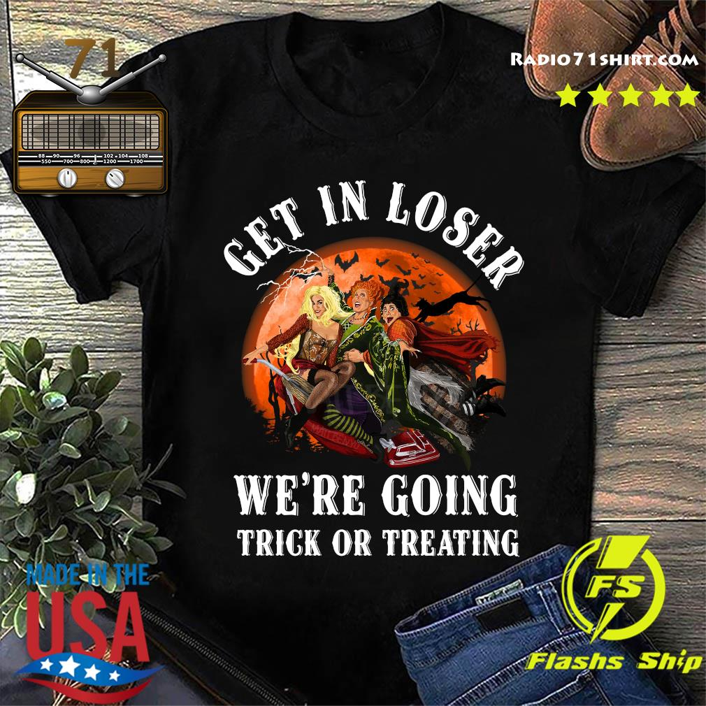 Get In Loser We're Going Trick Or Treating Shirt