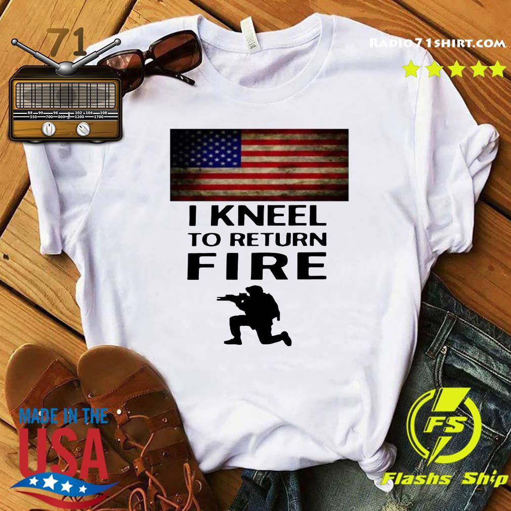 I kneel to return fire american flag shirt
