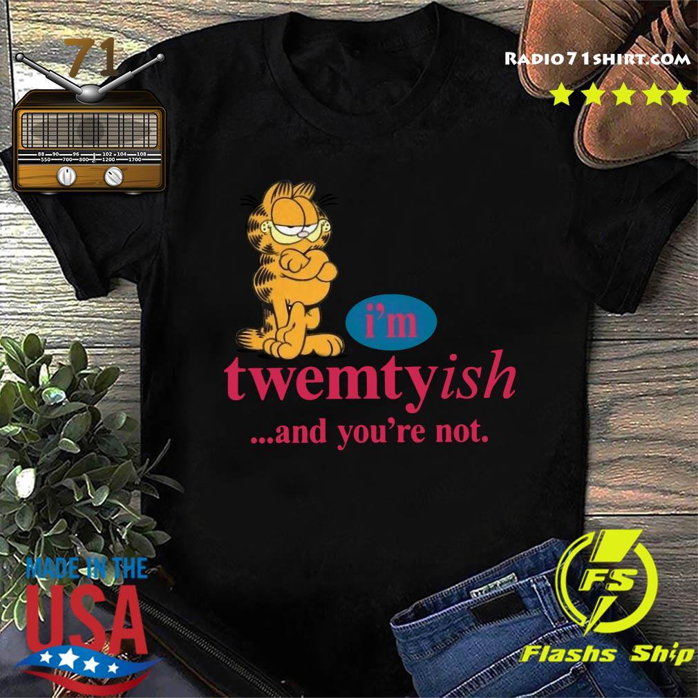 I'm Twentyish And You're Not Shirt