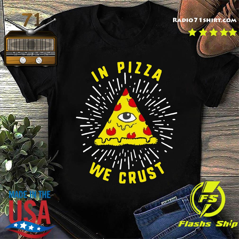 In Pizza We Crust Shirt