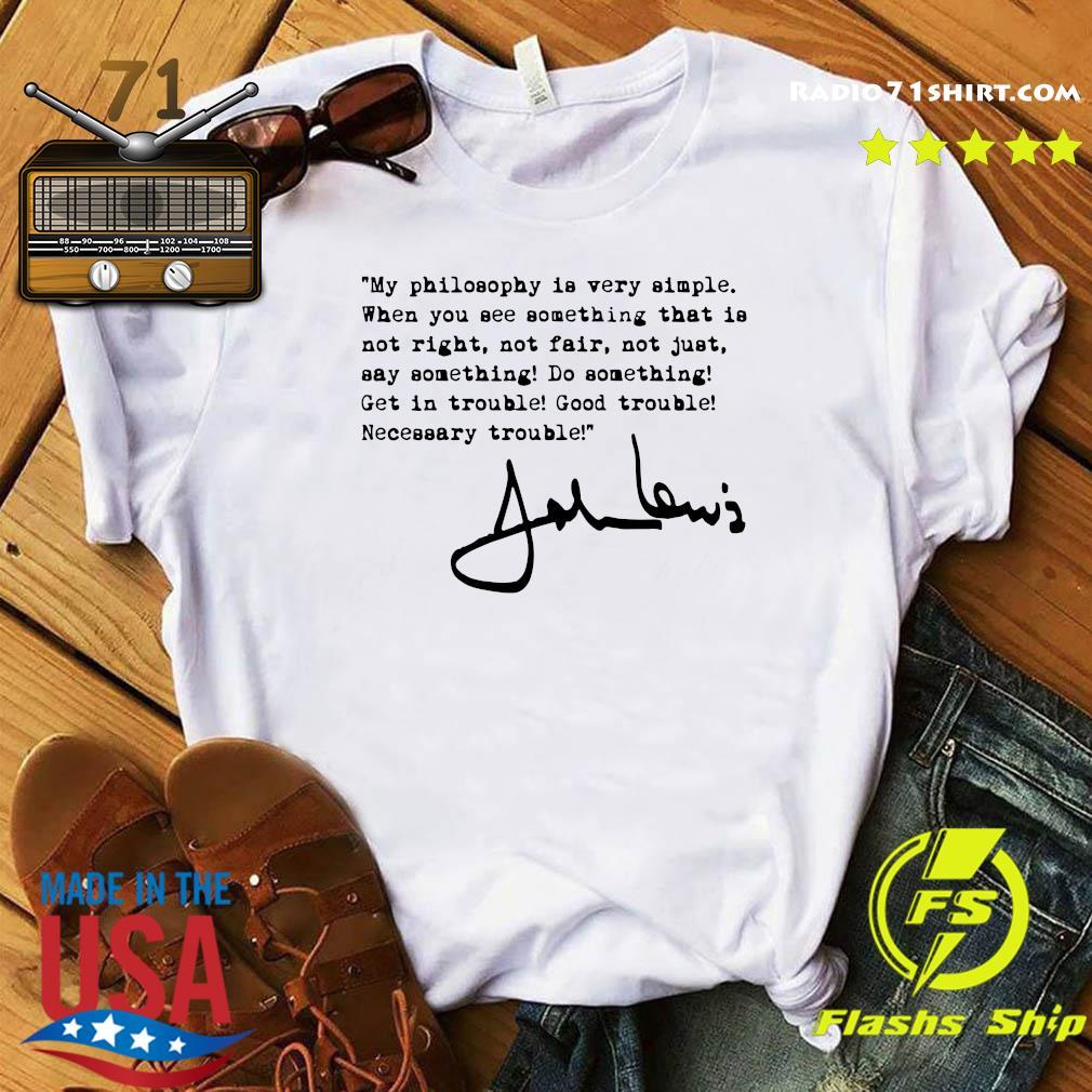 John Lewis Good Trouble My Philosophy Is Very Simple T-Shirt