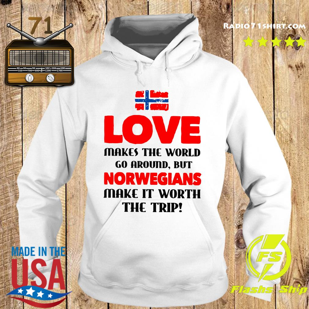 Norwegian Flag Love Makes The World Go Around But Norwegians Make It Worth The Trip Shirt Hoodie