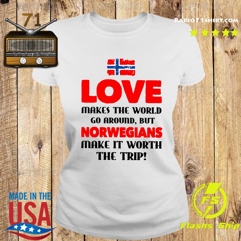 Norwegian Flag Love Makes The World Go Around But Norwegians Make It Worth The Trip Shirt Ladies tee